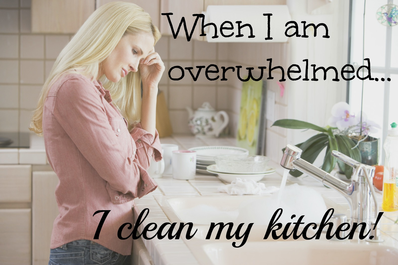 When I am overwhelmed, I clean my kitchen!