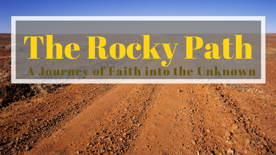 The rocky path: a journey of faith into the unknown