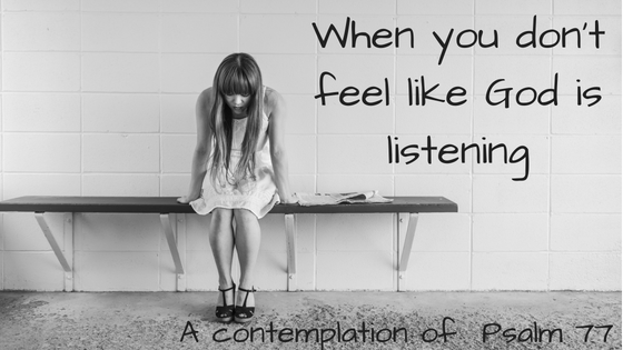 When you don't feel like God is listening