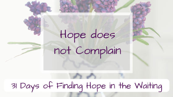 Hope does not complain {Finding Hope in the Waiting}