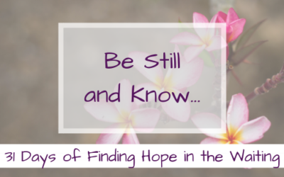 Be still and know {Finding Hope in the Waiting}