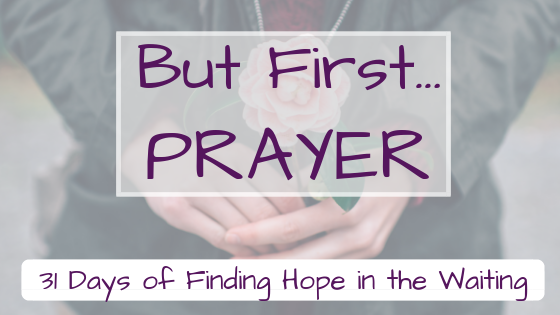 But first…Prayer {Finding Hope in the Waiting}