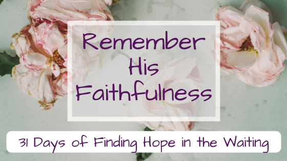 Remember His Faithfulness {31 Days of Finding Hope in the Waiting}