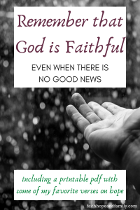 Is there any good news out there? Anything to hope for?  Yes, there is hope and there is good news -God is faithful and has overcome it all!
